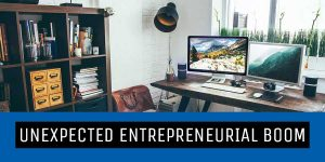 home office image with text unexpected entrepreneurial boom