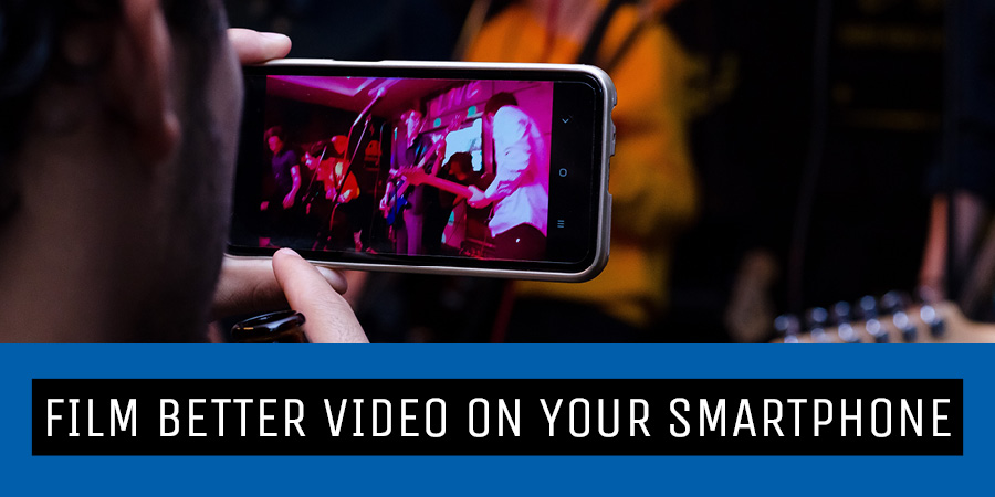 How to film better video on your smartphone